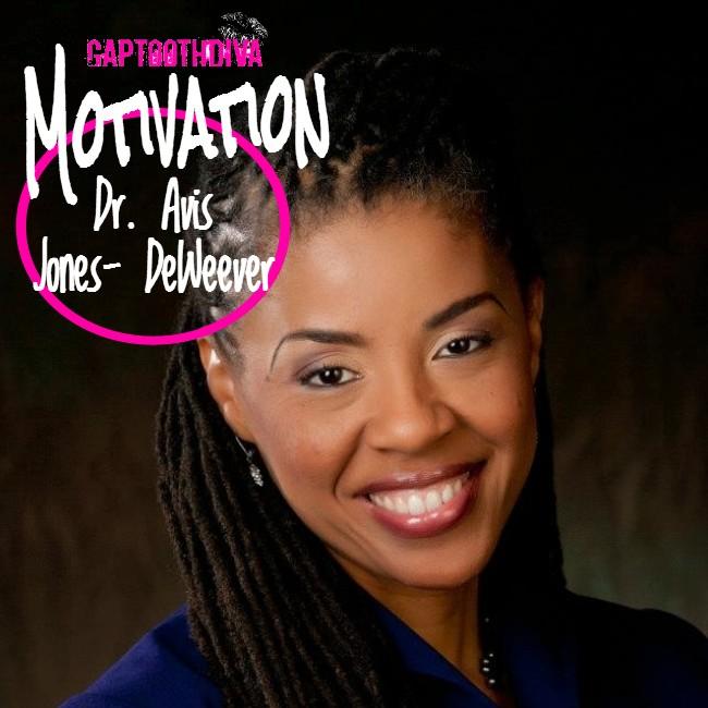 Motivation: GaptoothDiva Interview with Dr. Avis Jones-Deweever
