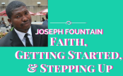 Joseph Fountain Interview about faith, starting, and stepping up