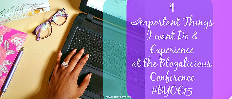 4 important Things I want Do & Experience at the Blogalicious Conference #BYOE15
